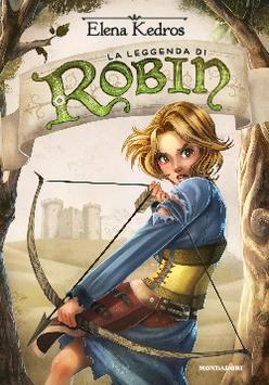 La leggenda di Robin - 1 Elena Kedros
