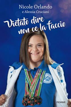 Vietato dire non ce la faccio di Nicole Orlando, Alessia Cruciani