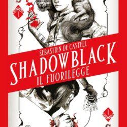 Shadowblack. Il fuorilegge di Sebastien De Castell