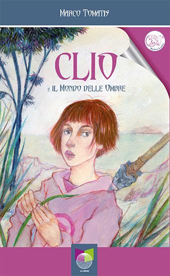 Clio e il mondo delle ombre - MARCO TOMATIS - a cura di Sesta Luna Servizi Editoriali - Edizioni All Around